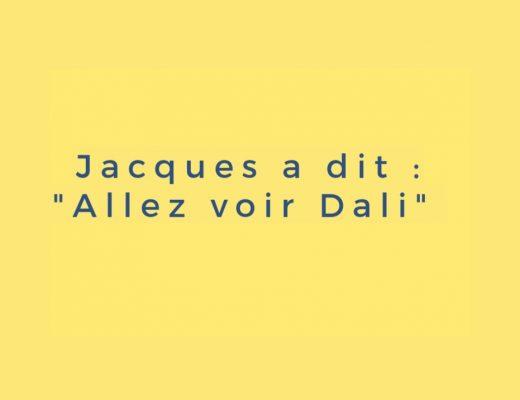 """Jacques a dit """"Allez voir Dali !"""""""