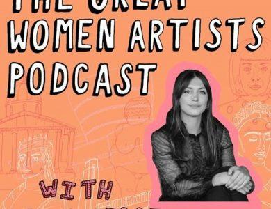 Le podcast anglais The Great Women Artists,  Un voyage à travers l'histoire de l'art au féminin.