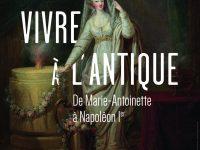 """Exposition """"Vivre à l'antique, de Marie-Antoinette à Napoléon Ier"""" au château de Rambouillet jusqu'au 9  août"""